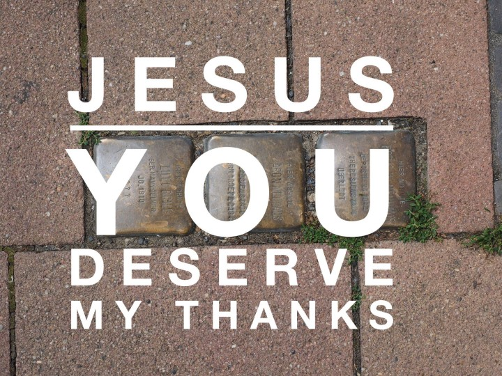 Lesson 69- Jesus You Deserve my Thanks